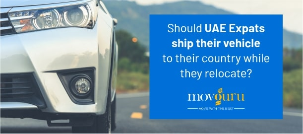 Should UAE expats ship their vehicle to their country while they relocate?