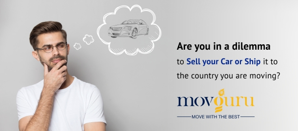 Are you in a dilemma to Sell your Car or Ship it to the country you are moving